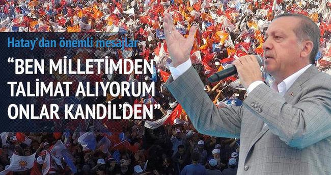 Erdoğan: Ben milletimden talimat alıyorum bunlar Kandil'den