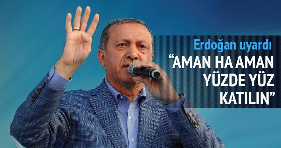 Erdoğan: Sandıklara yüzde yüz katılın