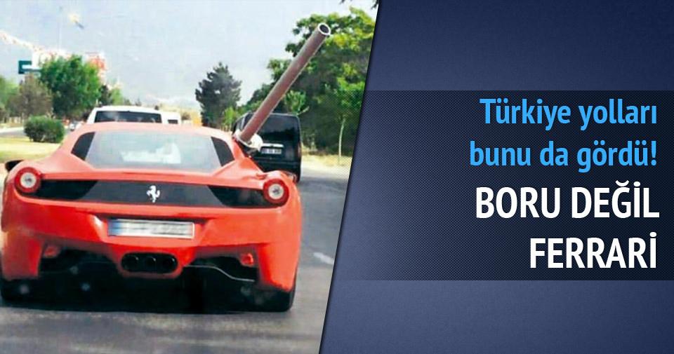 Boru değil Ferrari!