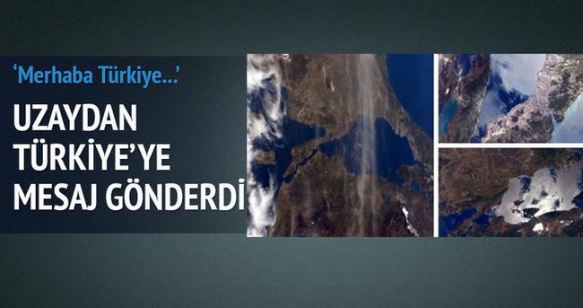 Uzaydan Türkiye'ye mesaj gönderdi