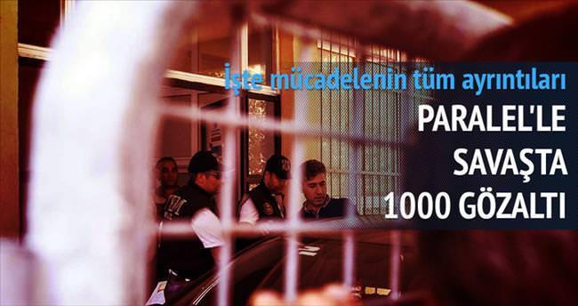 Paralel'le savaşta bin gözaltı 250 tutuklama