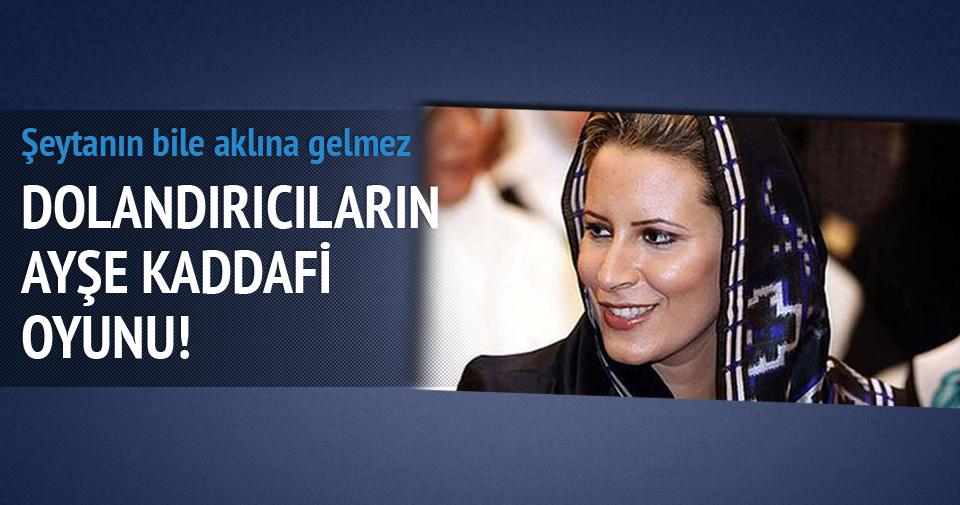 Dolandırıcıların 'Ayşe Kaddafi' oyunu