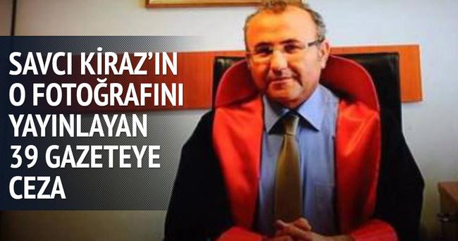 Savcı Kiraz'ın o fotoğrafını yayınlayan 39 gazeteye ceza