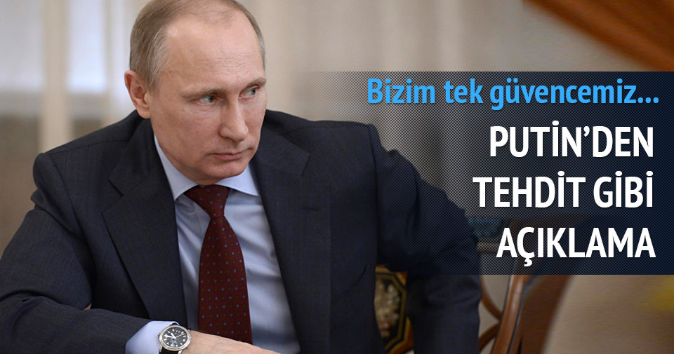 Putin: Güvencemiz silahlarımız
