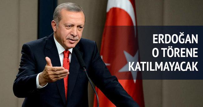 Erdoğan o törene katılmayacak