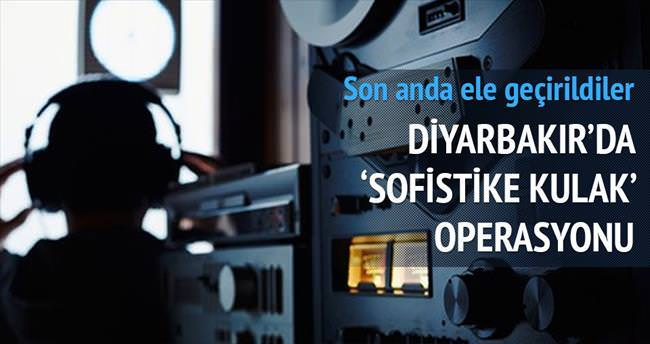 Diyarbakır'da 'sofistike kulak' operasyonu