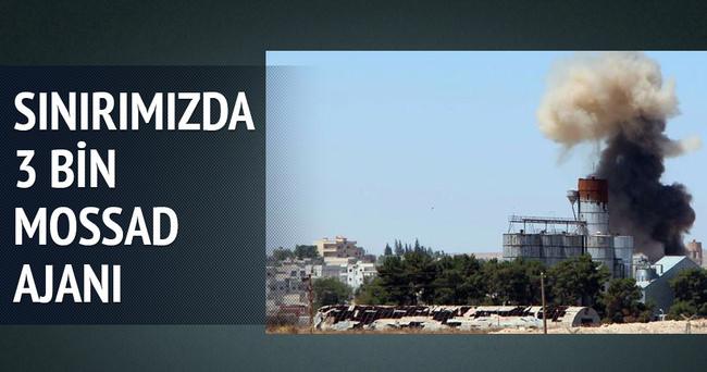 Suriye sınırımızda 3 bin MOSSAD ajanı