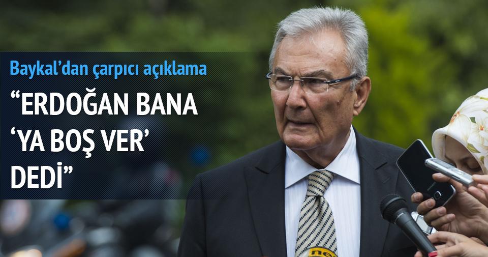 Baykal: Erdoğan bana 'Ya boş ver' dedi