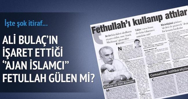 Ali Bulaç'ın işaret ettiği ''Ajan İlsamcı'' Fetullah Gülen mi?
