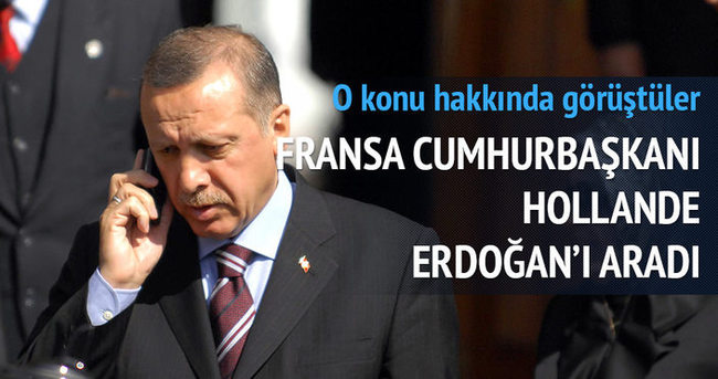 Fransa Cumhurbaşkanı Hollande , Cumhurbaşkanı Erdoğan'ı aradı
