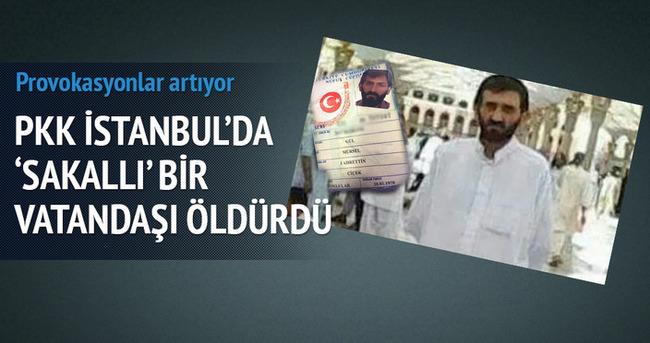 PKK İstanbul'da 'sakallı' bir vatandaşı katletti