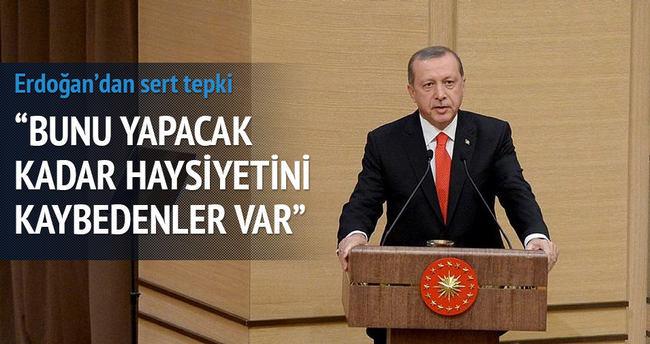Erdoğan: Bunu yapacak kadar haysiyetini kaybedenler var