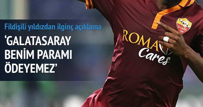 'Galatasaray benim paramı ödeyemez'