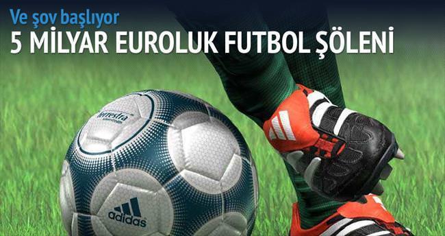 5 milyar euroluk futbol şovu başlıyor