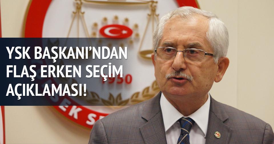 YSK Başkanı'ndan flaş erken seçim açıklaması