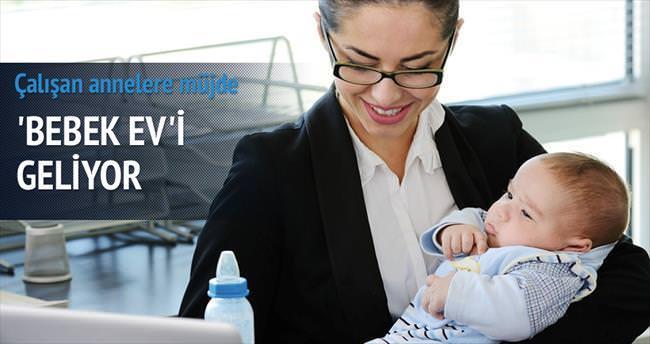 Çalışan annelere 'bebek ev'i geliyor