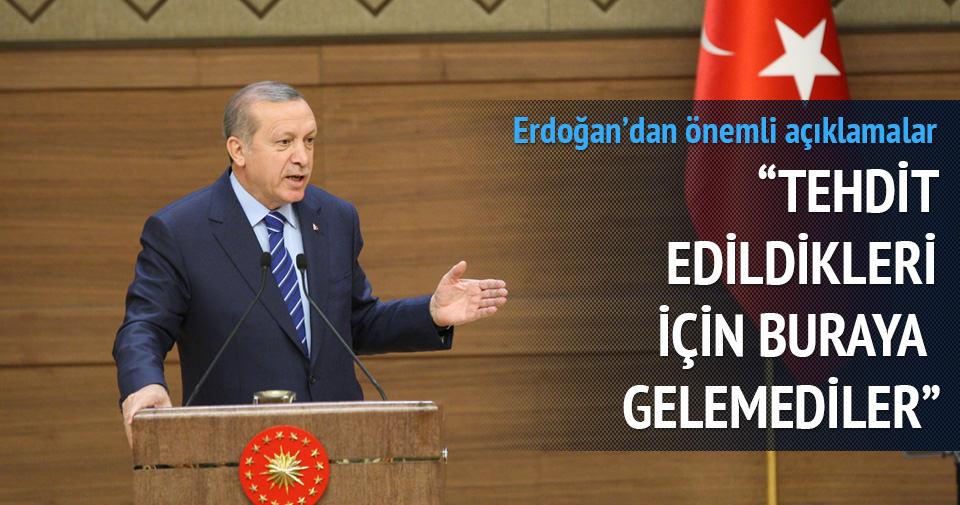 Erdoğan: Tehdit edildikleri için buraya gelemeyenler var