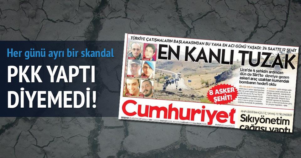 Cumhuriyet PKK yaptı diyemedi!