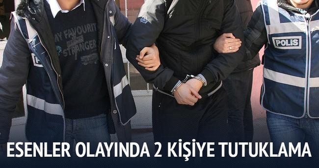 Esenler olayında 2 kişiye tutuklama!