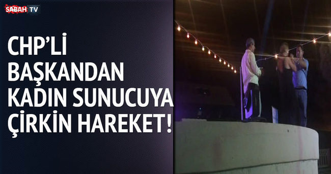 CHP'li başkandan kadın sunucuya çirkin hareket!