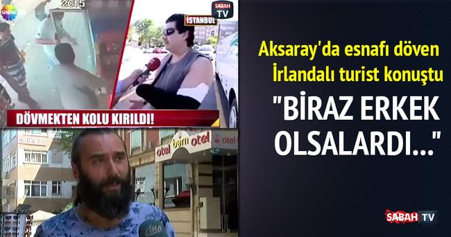Aksaray'da esnafı döven İrlandalı turist konuştu
