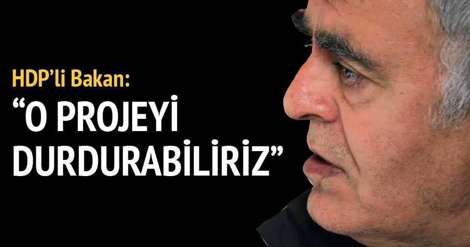 HDP'li bakan: O projeyi durdurabiliriz