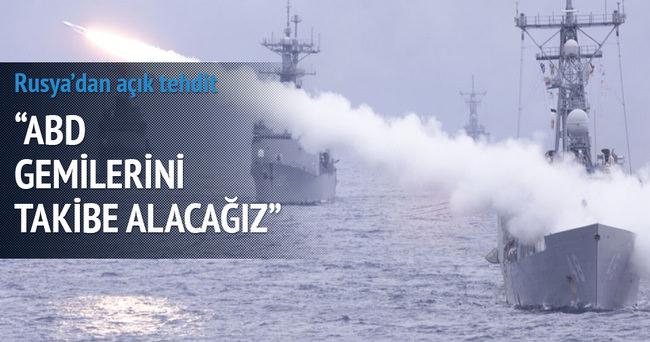 Rusya: ABD gemilerini takibe alacağız