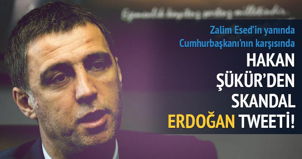 Hakan Şükür'den skandal Erdoğan tweeti
