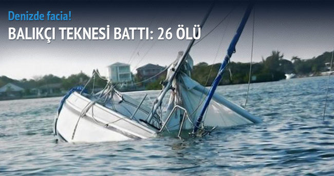 Balıkçı teknesi battı: 26 ölü