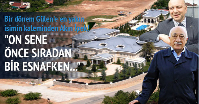 Bir dönem Gülen'e en yakın isimin kaleminden Akın İpek!