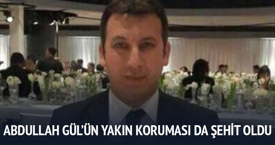 Abdullah Gül'ün koruması da şehit oldu