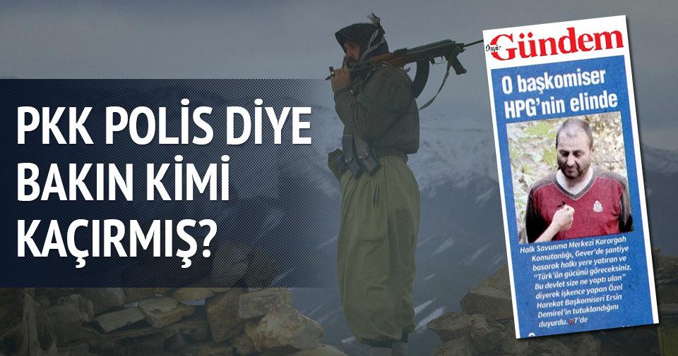 PKK polis diye bakın kimi kaçırmış?