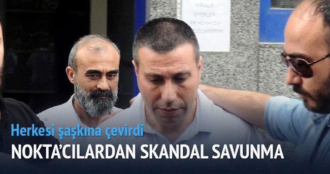 Nokta'cılardan skandal savunma