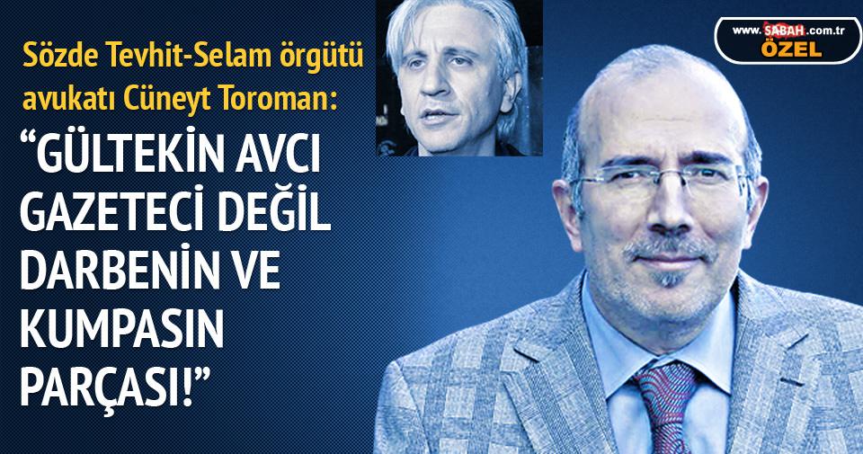 Gültekin Avcı gazeteci değil darbenin ve kumpasın parçası!