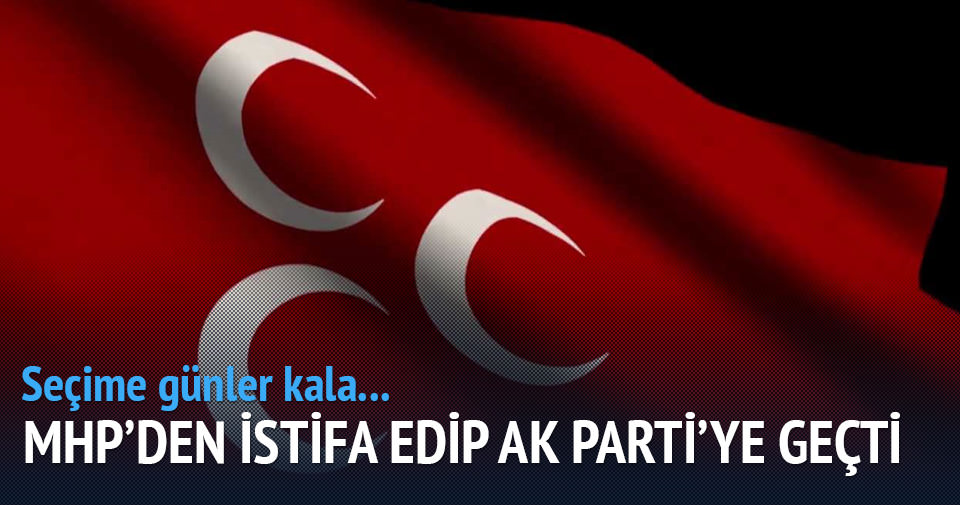 MHP'den istifa edip AK Parti'ye geçti