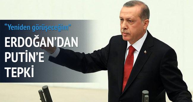 Erdoğan'dan Putin'e tepki: Yeniden görüşeceğim