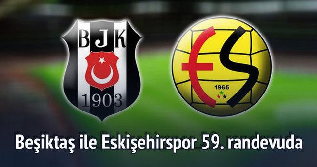Beşiktaş ile Eskişehirspor 59. randevuda