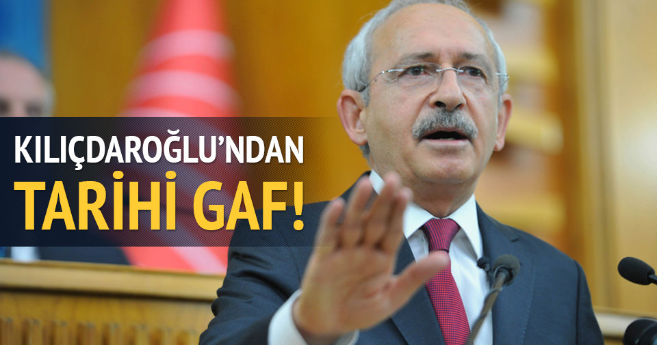 Kılıçdaroğlu'ndan tarihi gaf!