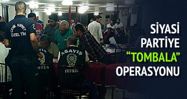 Siyasi partiye Tombala operasyonu