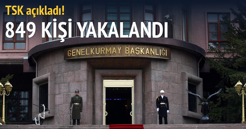 TSK açıkladı: 849 kişi yakalandı