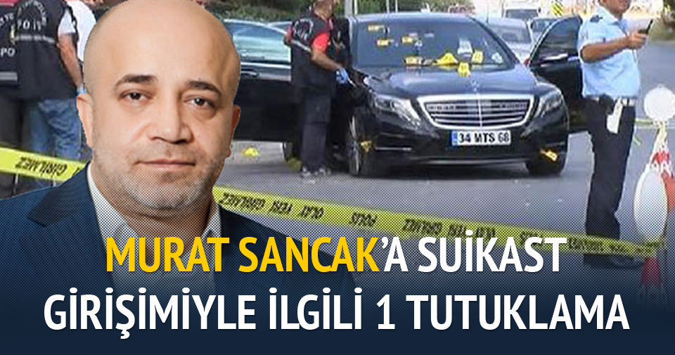 Murat Sancak'a suikast girişimiyle ilgili 1 tutuklama