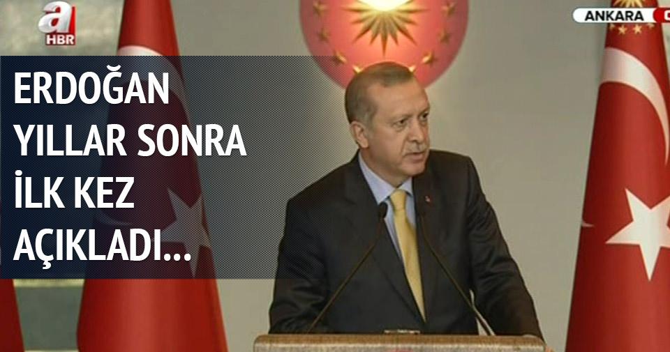 Erdoğan yıllar sonra ilk kez açıkladı
