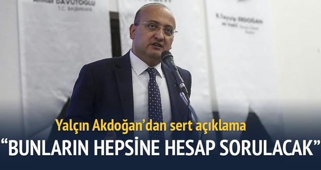 Akdoğan: Bunların hepsine hesap sorulacak