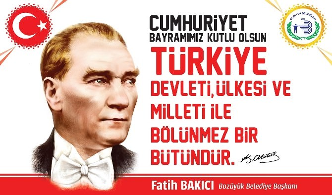 """Başkan Bakıcı;cumhuriyet Bayramımız Kutlu Olsun"""""""