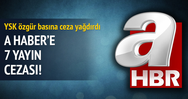 A Haber'e 7 yayın cezası