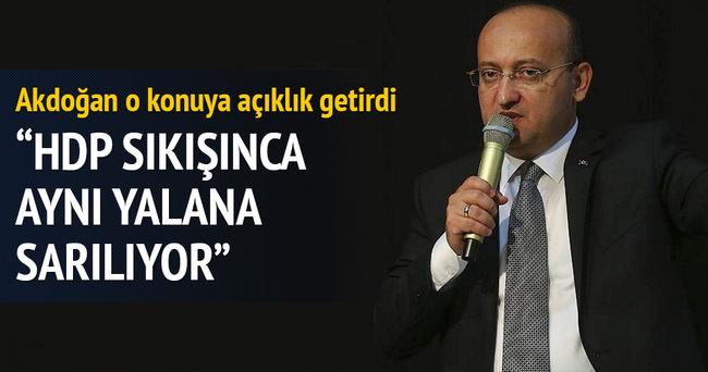 Akdoğan: HDP sıkışınca aynı yalana sarılıyor
