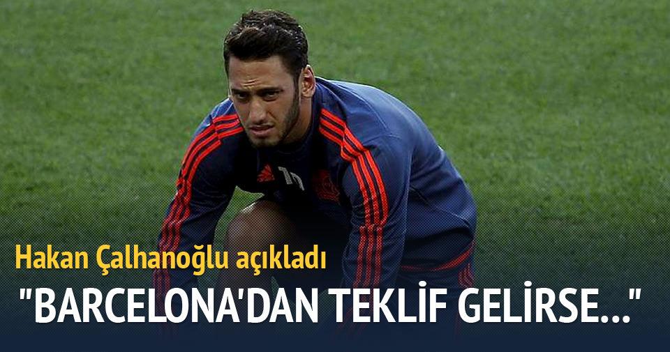 Hakan Çalhanoğlu: Barcelona'dan teklif gelirse...