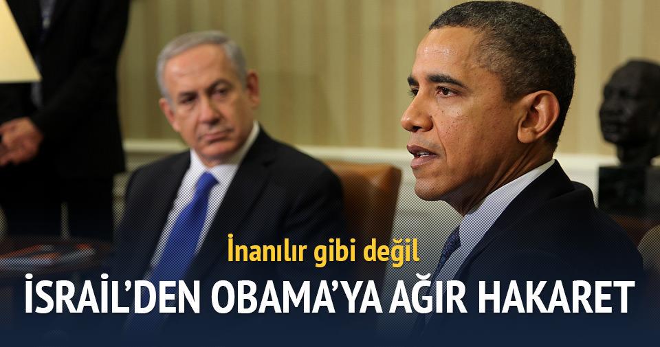 İsrail'den Obama'ya ağır hakaret