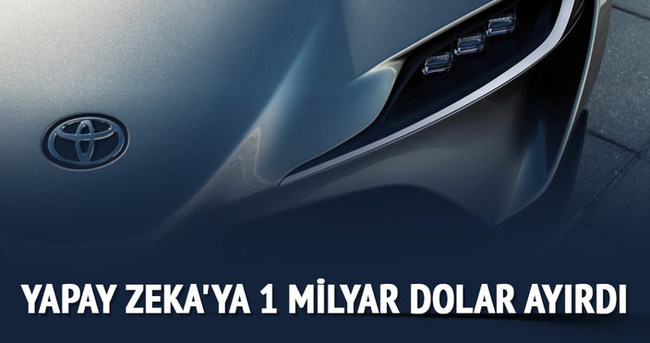 Toyota 'yapay zeka'ya 1 milyar dolar ayırdı