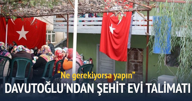 Başbakan Davutoğlu'ndan şehit evi talimatı